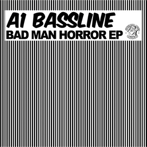 A1 BASSLINE - Bad Man Horror EP