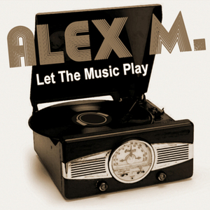 ALEX M - Let The Music Play