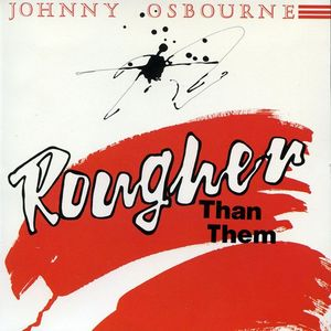 JOHNNY OSBOURNE - Rougher Than Them