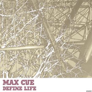 CUE, Max - Define Life