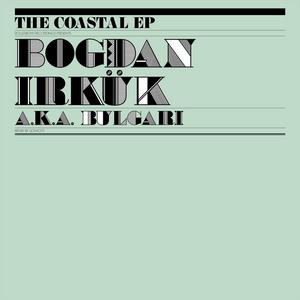IRKUK, Bogdan aka BULGARI - The Coastal EP
