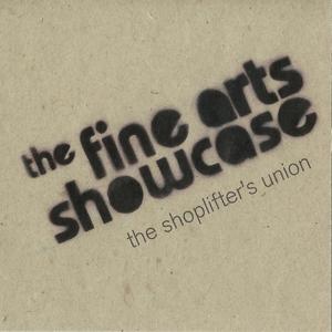 FINE ARTS SHOWCASE, The - The Shoplifter's Union