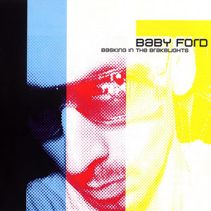 BABY FORD - Basking In The Brakelights