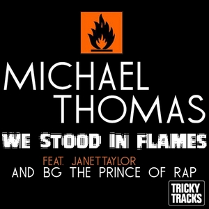 THOMAS, Michael feat JANET TAYLOR & BG THE PRINCE OF RAP - We Stood In Flames (Original Radio Mix)