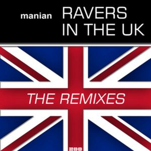 MANIAN - Ravers In The UK: The Remixes