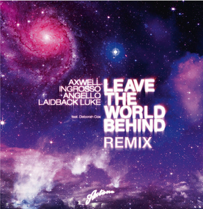 AXWELL/INGROSSO/ANGELLO/LAIDBACK LUKE feat DEBORAH COX - Leave The World Behind