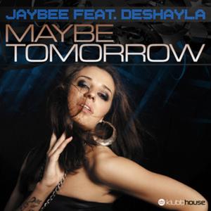 JAYBEE feat DESHAYLA - Maybe Tomorrow