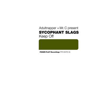 ADULTNAPPER/MR C present SYCOPHANT SLAGS - Keep Off