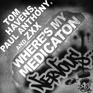 HAVENS, Tom/PAUL ANTHONY/ZXX - Where's My Medication