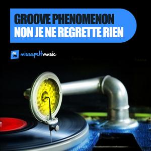 GROOVE PHENOMENON - Non Je Ne Regrette Rien