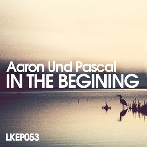AARON UND PASCAL - In The Begining EP