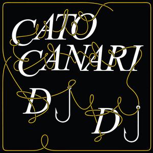 CATO CANARI - DJ DJ