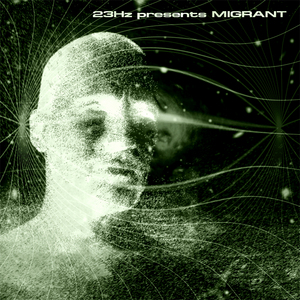MIGRANT - 23Hz Presents Migrant