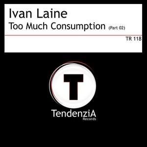 LAINE, Ivan - Too Much Consumption Part 02