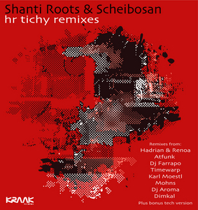 SHANTI ROOTS/SCHEIBOSAN - Hr Tichy (remixes)