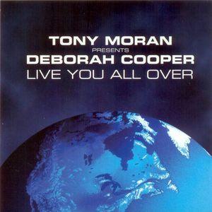 TONY MORAN presents DEBORAH COOPER - Live You All Over Remixes
