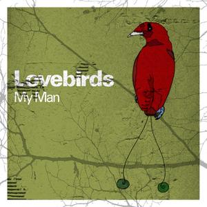 LOVEBIRDS - My Man