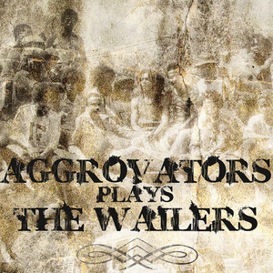 AGGROVATORS - Aggrovators Plays The Wailers