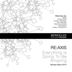 RE AXIS - Everything Is Going To Be Amazing (remixes)