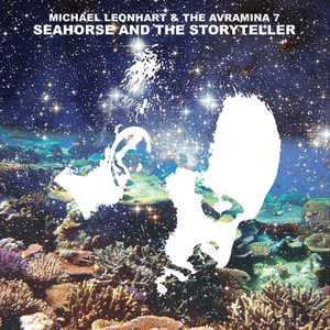 MICHAEL LEONHART & THE AVRAMINA 7 - Seahorse & The Storyteller