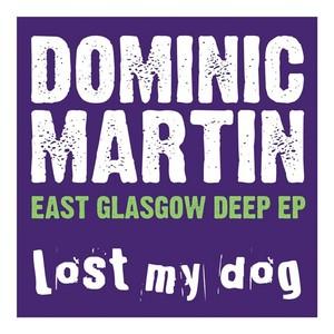 MARTIN, Dominic - East Glasgow Deep EP