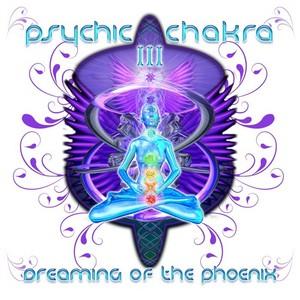 VARIOUS - Psychic Chakra III: Dreaming Of The Phoenix
