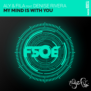 ALY & FILA feat DENISE RIVIERA - My Mind Is With You