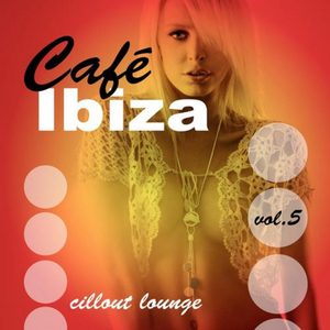VARIOUS - Cafe Ibiza Chillout Lounge Vol 05