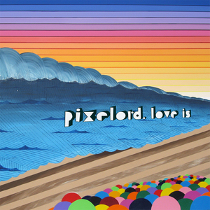 PIXELORD - Love Is