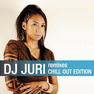 DJ JURI - Remixes: Chill Out Edition