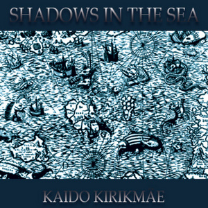 KAIDO KIRIKMAE - Shadows In The Sea