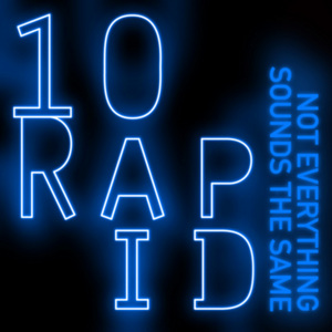 10 RAPID - Not Everything Sounds The Same