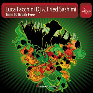 FACCHINI DJ, Luca vs FRIED SASHIMI - Time To Break Free