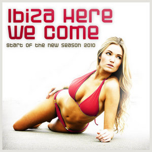 VARIOUS - Ibiza Here We Come! Start Of The New Season 2010 (USA & CAN)