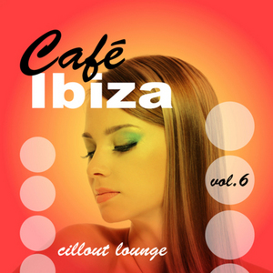 VARIOUS - Cafe Ibiza Chillout Lounge: Vol 06