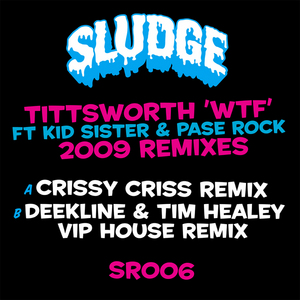 TITTSWORTH feat KID SISTER/PASE ROCK - WTF (2009 remixes)