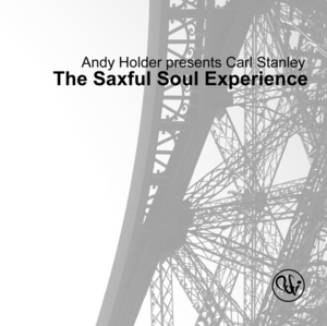 HOLDER, Andy presents CARL STANLEY - The Saxful Soul Experience
