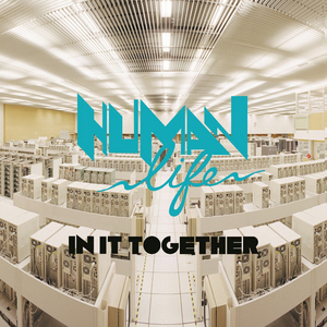 HUMAN LIFE - In It Together