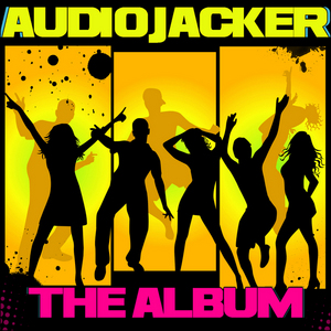AUDIO JACKER - Audio Jacker: The Album
