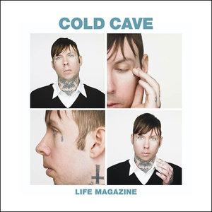 COLD CAVE - Life Magazine (remixes)