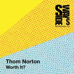 NORTON, Thom - Worth It