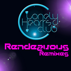 LONELY HEARTS CLUB - Rendezvous (remixes)