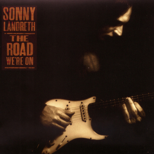 LANDRETH, Sonny - The Road We're On