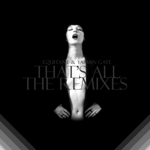 EQUITANT/YASMIN GATE - That's All (The remixes)