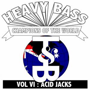 ACID JACKS - Heavy Bass Champions Of The World Vol VI
