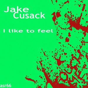 CUSACK, Jake - I Like To Feel