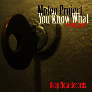 MOTOO PROJECT - You Know What (remixes)