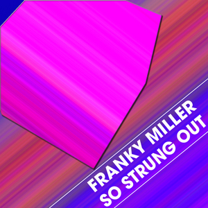 MILLER, Franky - So Strung Out