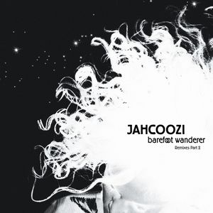 JAHCOOZI - Barefoot Wanderer (remixes part 2)