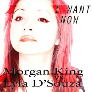 KING, Morgan vs LYLA D-SOUZA - I Want Now